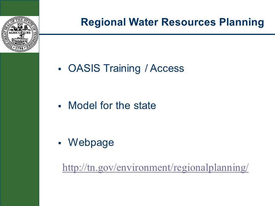Regional Water Resources Planning  OASIS Training / Access  Model for the state  Webpage http://tn.gov/environment/regionalplanning/