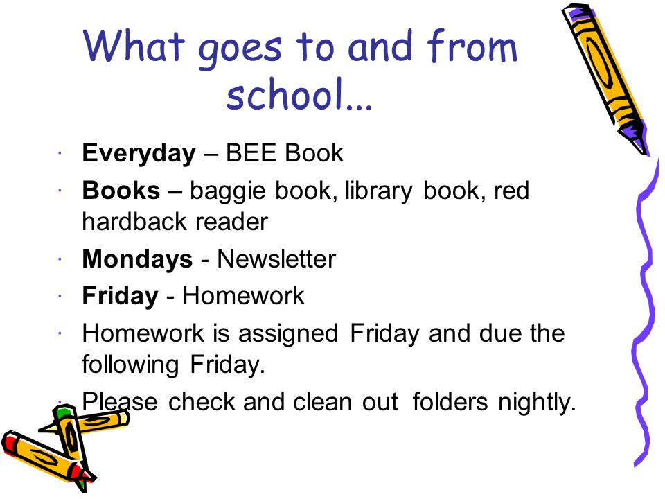 What goes to and from school... · Everyday – BEE Book · Books – baggie book, library book, red hardback reader · Mondays - Newsletter · Friday - Homew