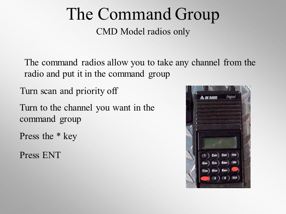 The Command Group CMD Model radios only The command radios allow you to take any channel from the radio and put it in the command group Turn scan and