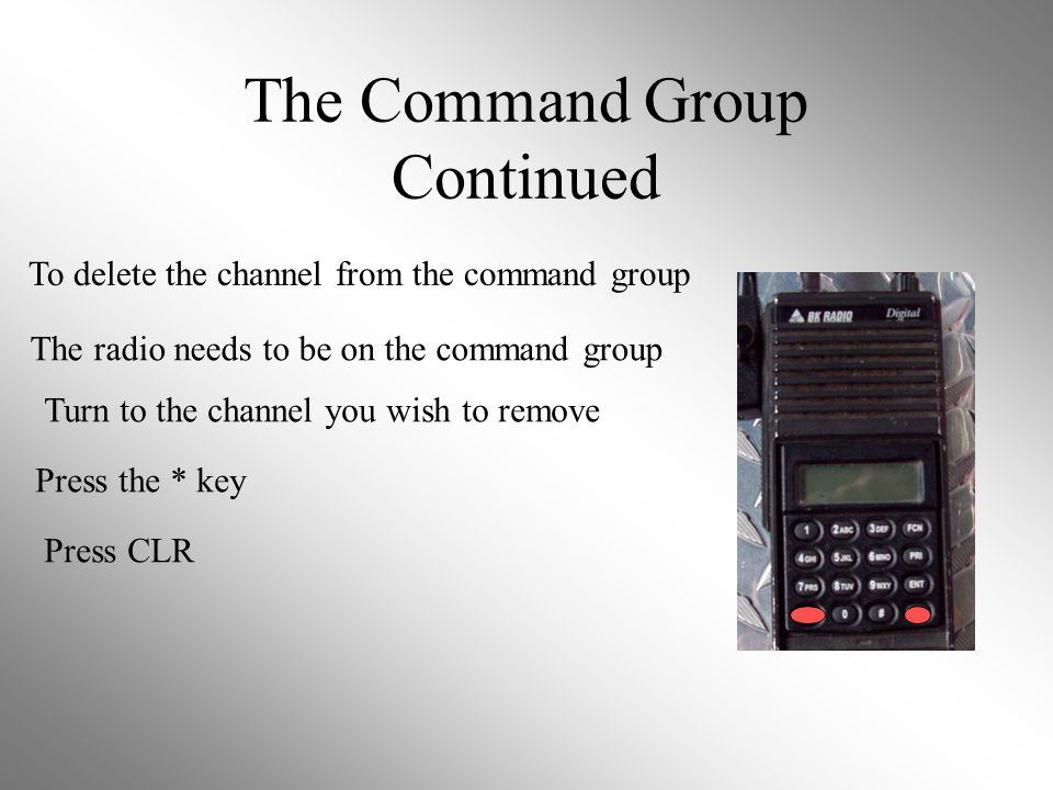 The Command Group Continued To delete the channel from the command group The radio needs to be on the command group Turn to the channel you wish to re