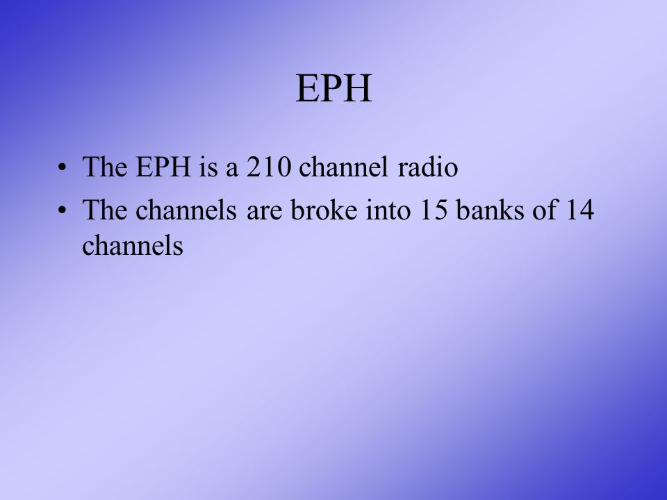 EPH The EPH is a 210 channel radio The channels are broke into 15 banks of 14 channels