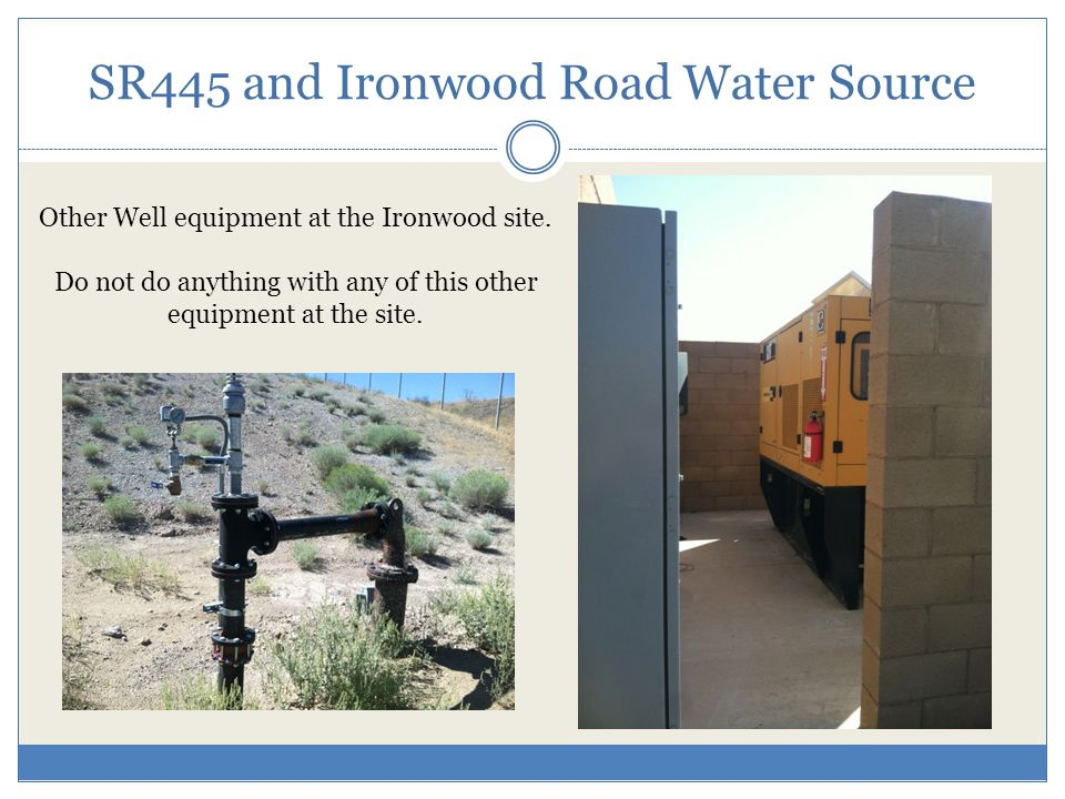 SR445 and Ironwood Road Water Source Other Well equipment at the Ironwood site.