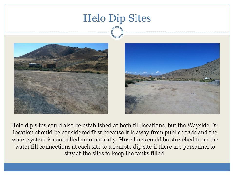 Helo Dip Sites Helo dip sites could also be established at both fill locations, but the Wayside Dr.