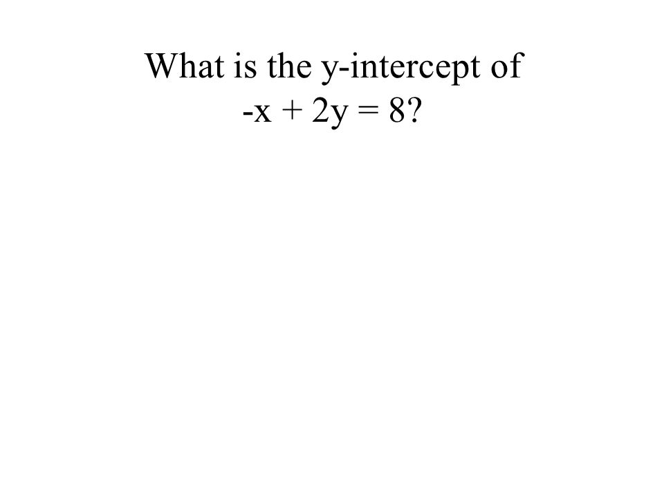 What is the y-intercept of -x + 2y = 8?