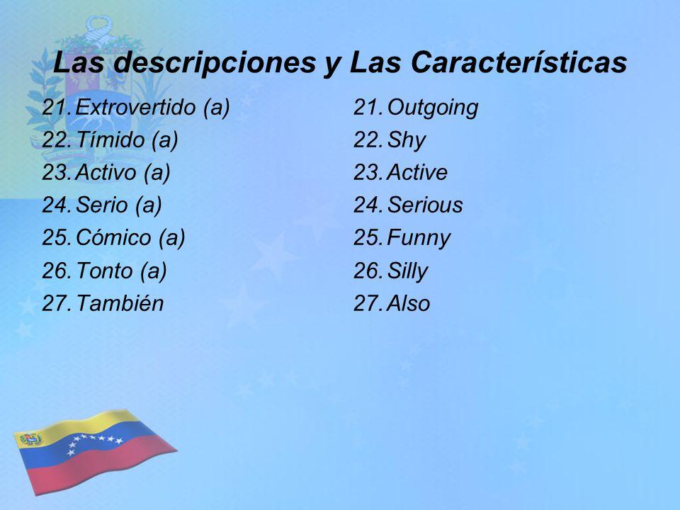 Las descripciones y Las Características 21.Extrovertido (a) 22.Tímido (a) 23.Activo (a) 24.Serio (a) 25.Cómico (a) 26.Tonto (a) 27.También 21.Outgoing