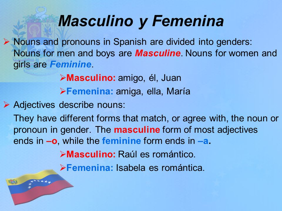 Masculino y Femenina Adjectives that end in –e have the same masculine and feminine forms.