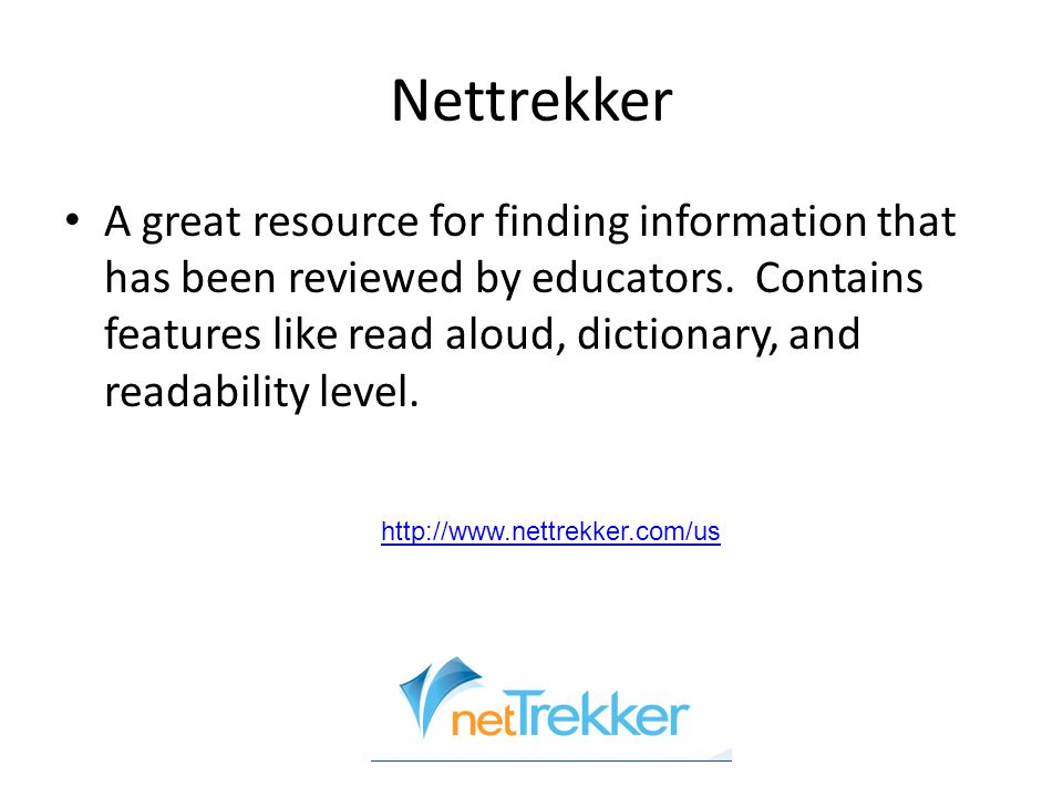 Nettrekker A great resource for finding information that has been reviewed by educators.
