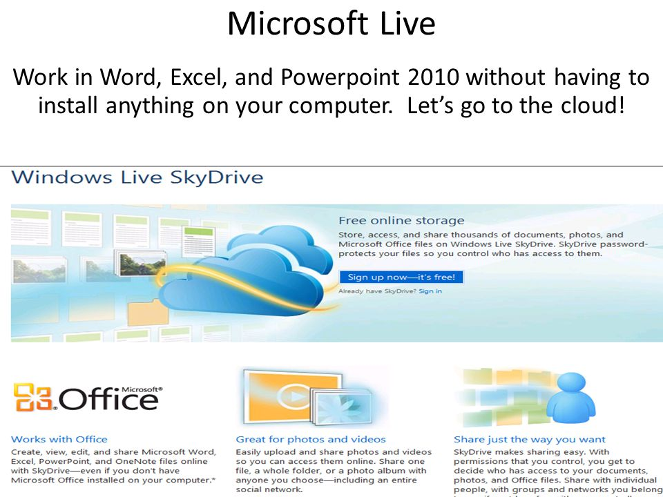 Microsoft Live Work in Word, Excel, and Powerpoint 2010 without having to install anything on your computer.