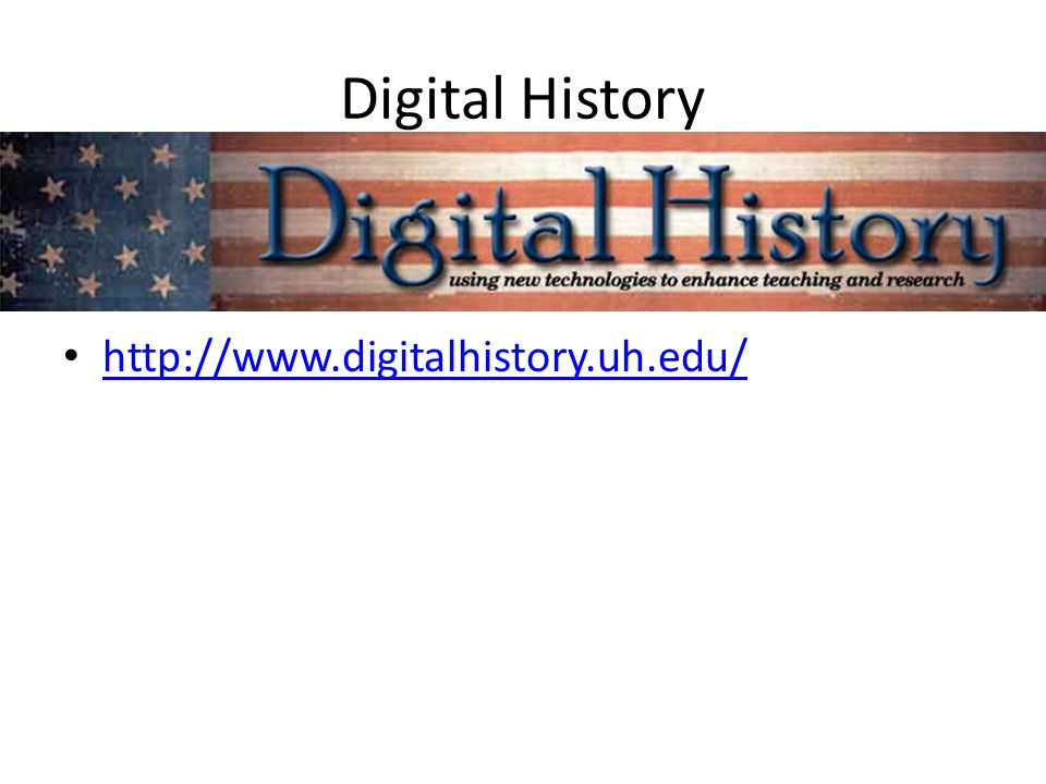 Digital History http://www.digitalhistory.uh.edu/