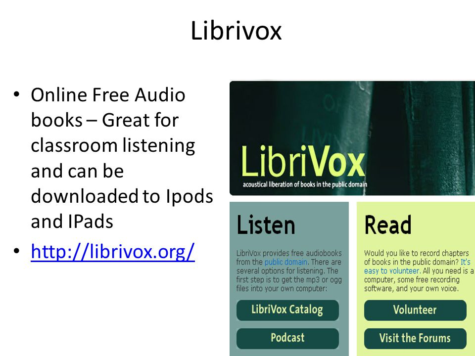 Librivox Online Free Audio books – Great for classroom listening and can be downloaded to Ipods and IPads http://librivox.org/