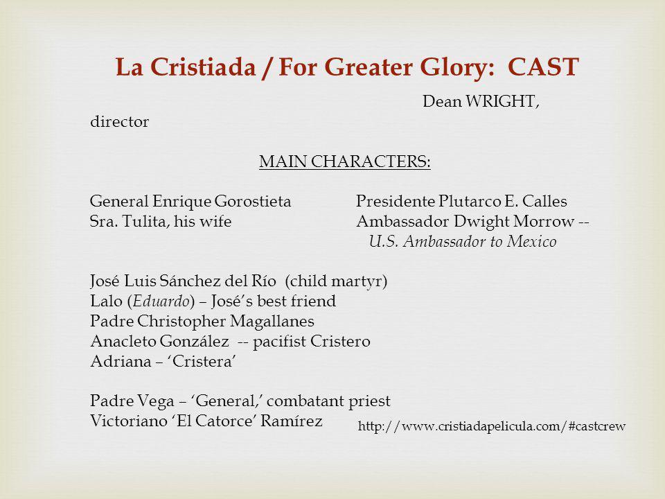 http://www.cristiadapelicula.com/#castcrew Dean WRIGHT, director MAIN CHARACTERS: General Enrique GorostietaPresidente Plutarco E.