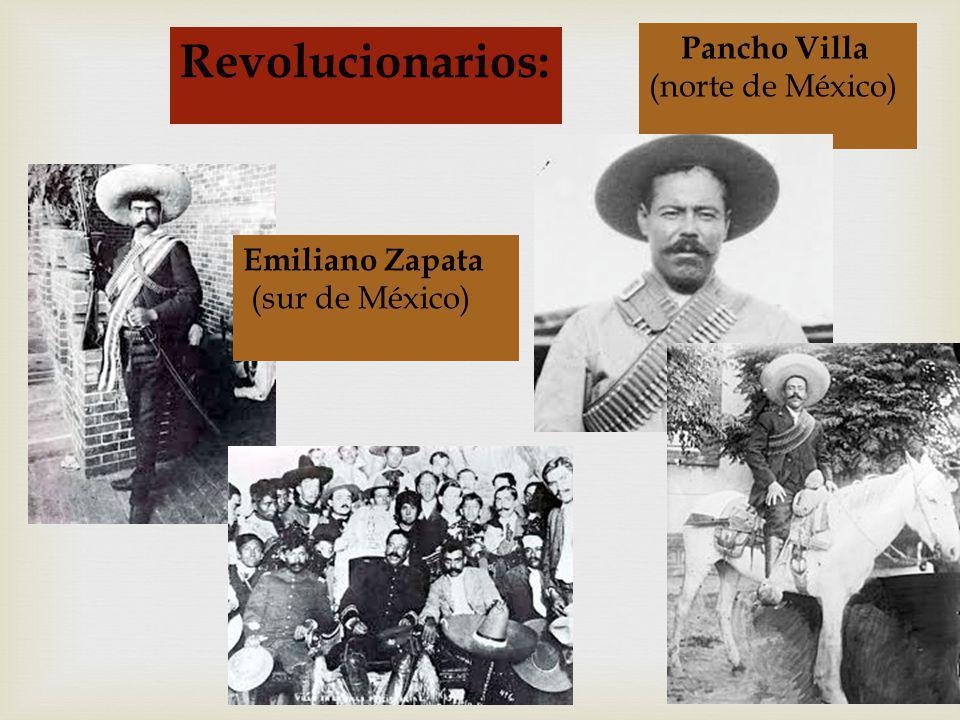 Pancho Villa (norte de México) Revolucionarios: Emiliano Zapata (sur de México)