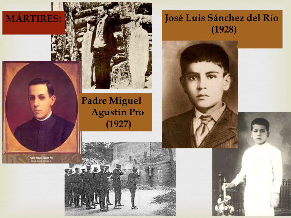 José Luis Sánchez del Río (1928) Padre Miguel Agustín Pro (1927) MÁRTIRES:
