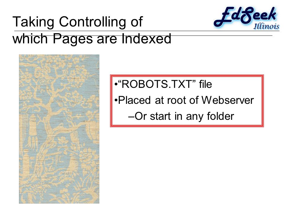 Taking Controlling of which Pages are Indexed ROBOTS.TXT file Placed at root of Webserver –Or start in any folder