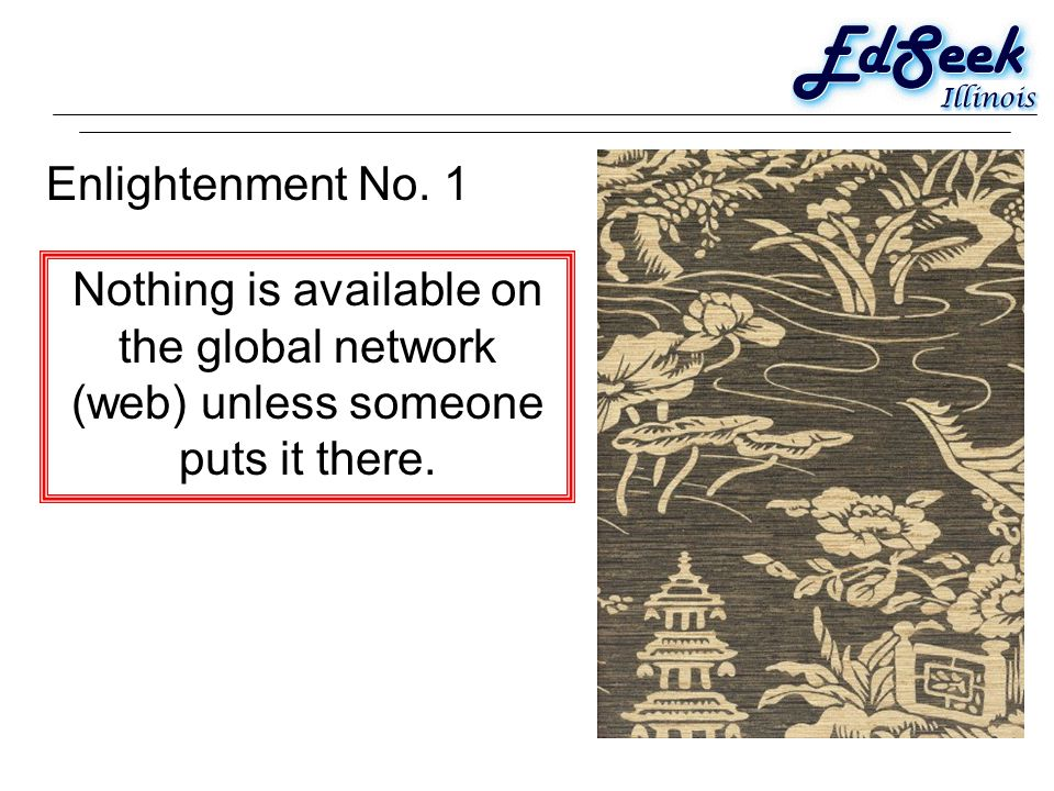 Enlightenment No. 1 Nothing is available on the global network (web) unless someone puts it there.