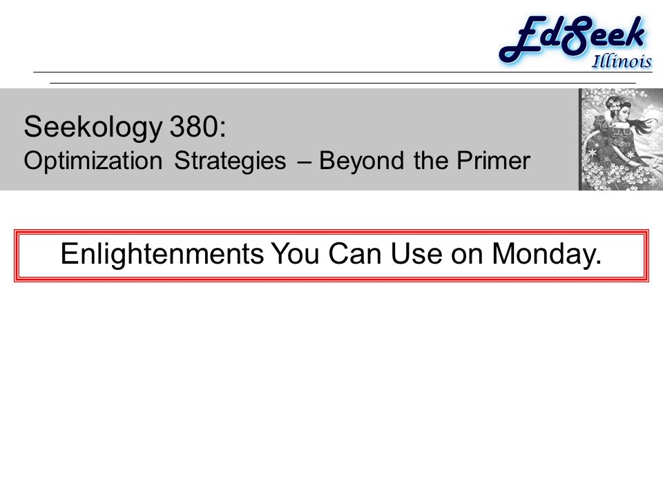 Seekology 380: Optimization Strategies – Beyond the Primer Enlightenments You Can Use on Monday.