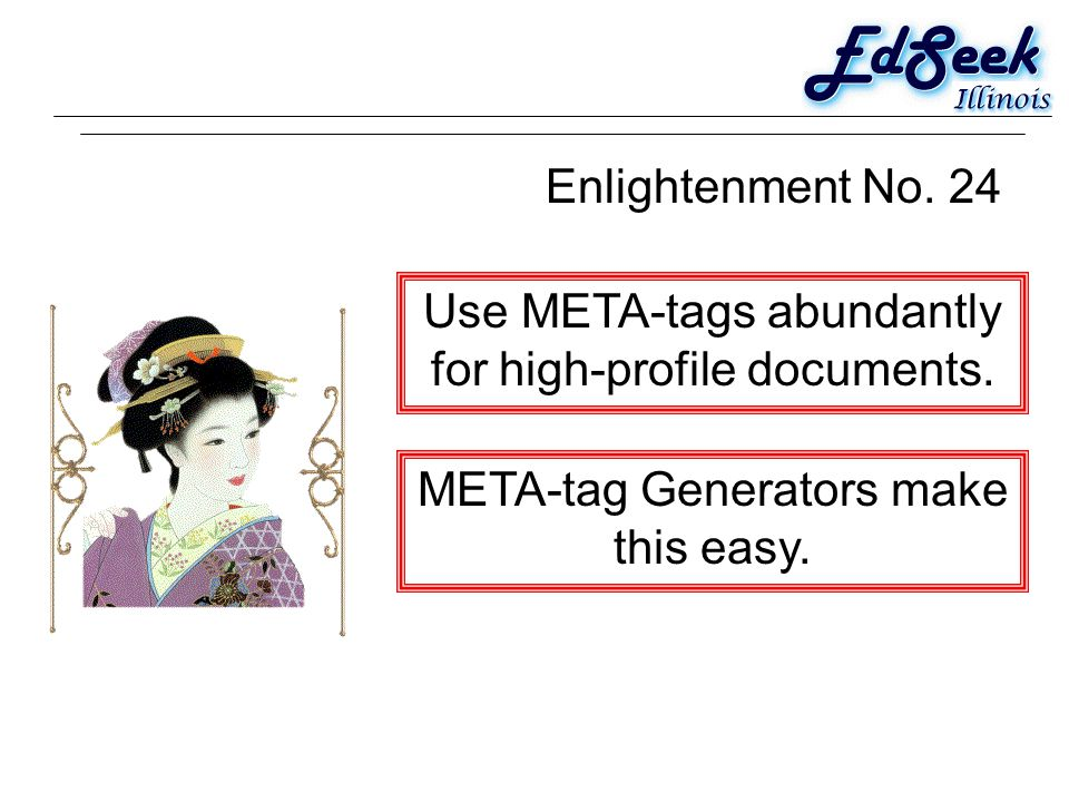 Enlightenment No. 24 Use META-tags abundantly for high-profile documents.