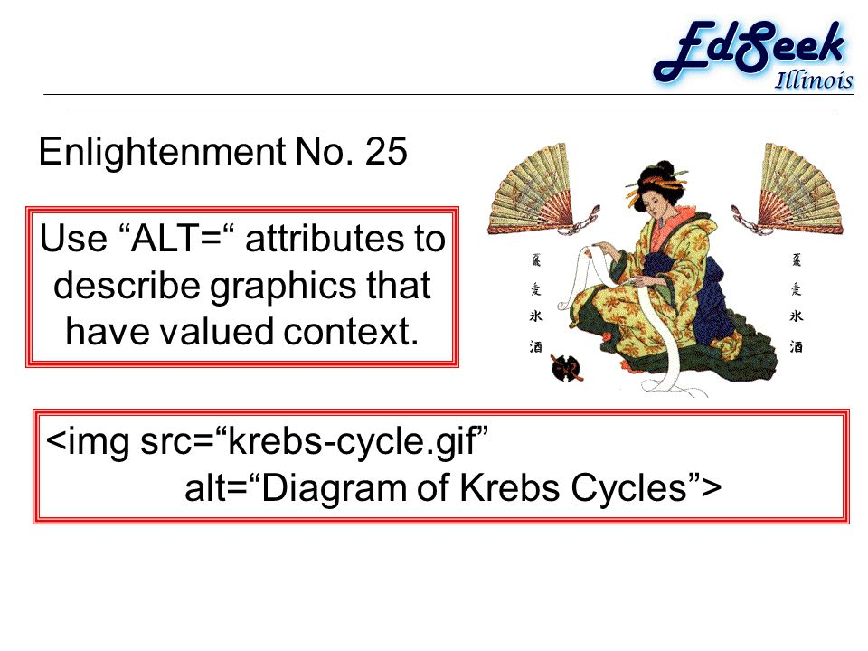 Enlightenment No. 25 Use ALT= attributes to describe graphics that have valued context.
