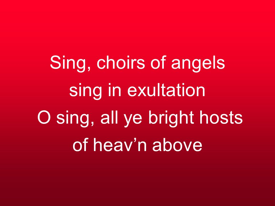 Sing, choirs of angels sing in exultation O sing, all ye bright hosts of heav'n above