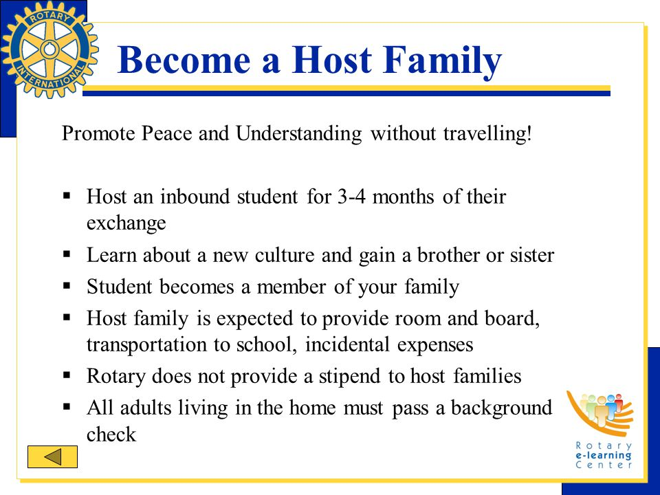 Become a Host Family Promote Peace and Understanding without travelling!  Host an inbound student for 3-4 months of their exchange  Learn about a ne