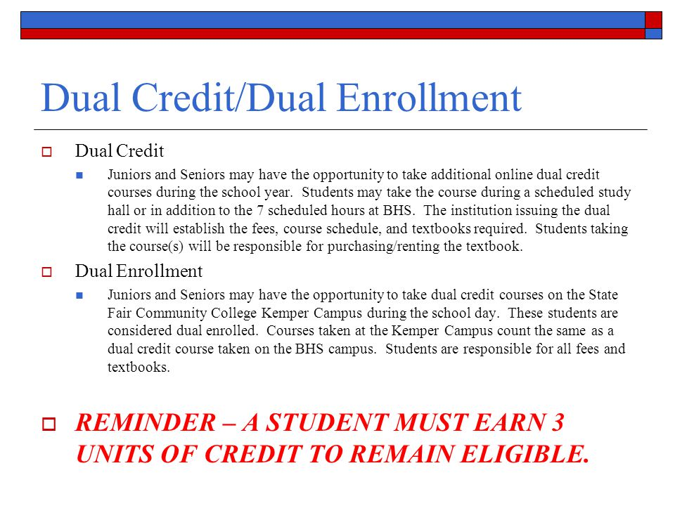 Dual Credit/Dual Enrollment  Dual Credit Juniors and Seniors may have the opportunity to take additional online dual credit courses during the school