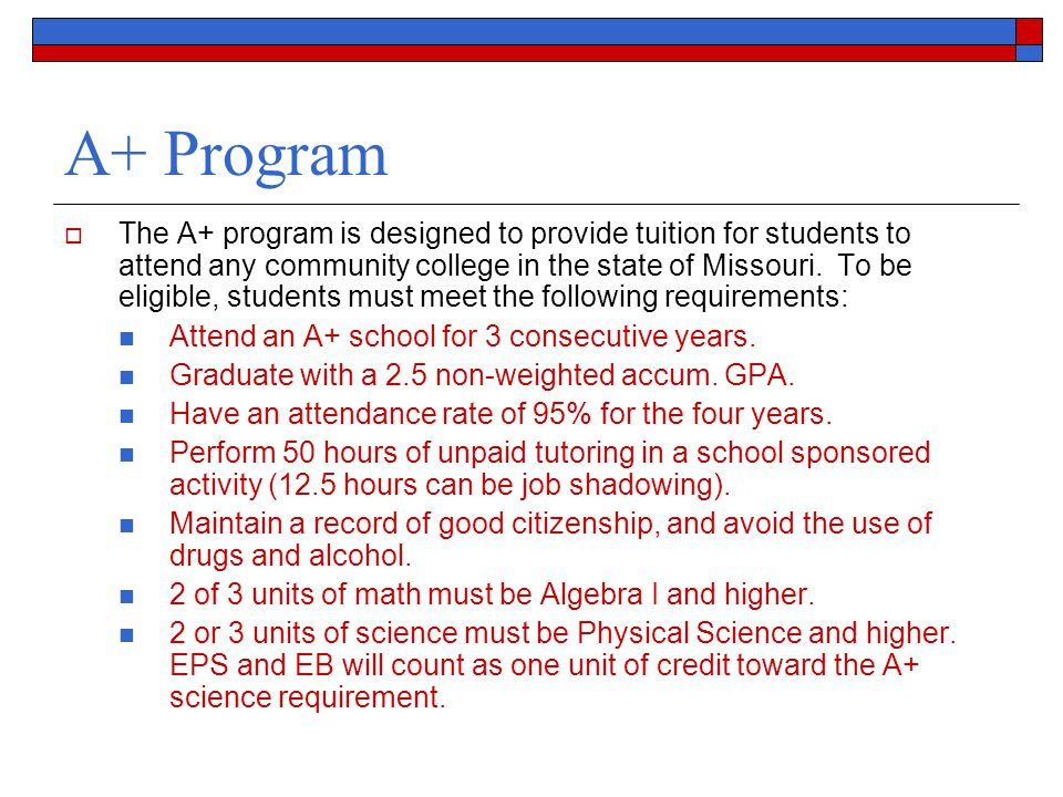 A+ Program  The A+ program is designed to provide tuition for students to attend any community college in the state of Missouri.