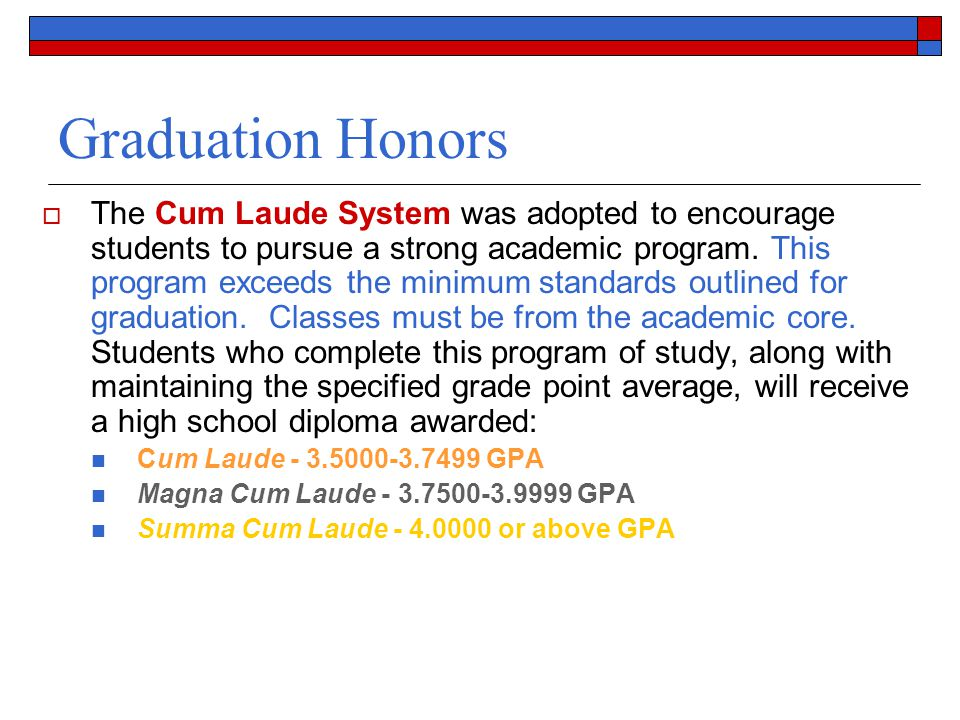 Graduation Honors  The Cum Laude System was adopted to encourage students to pursue a strong academic program. This program exceeds the minimum stand