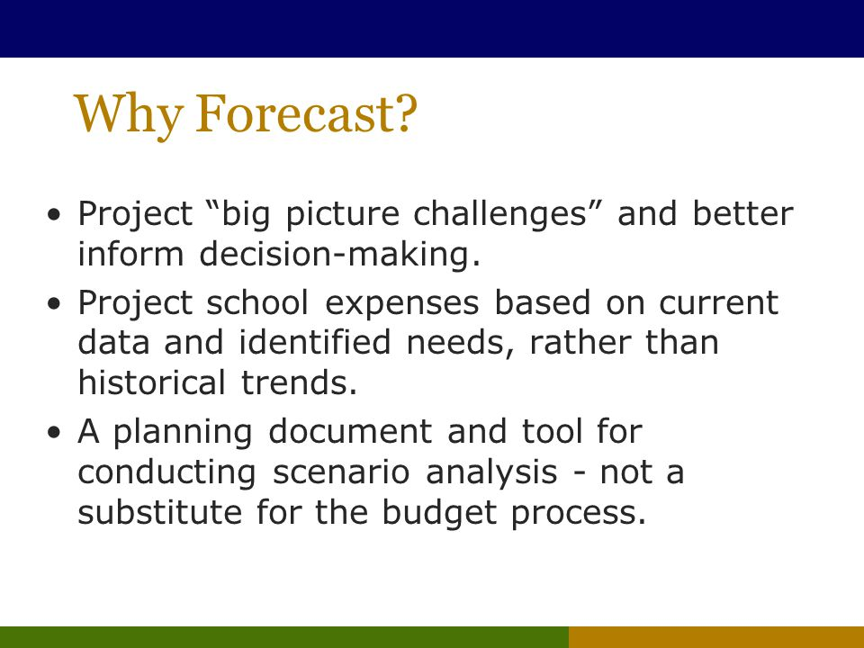 Why Forecast. Project big picture challenges and better inform decision-making.