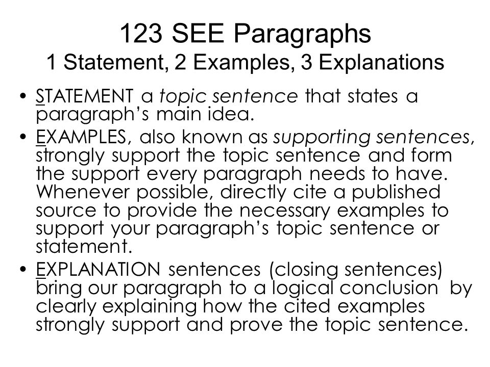 123 SEE Paragraphs 1 Statement, 2 Examples, 3 Explanations STATEMENT a topic sentence that states a paragraph's main idea.