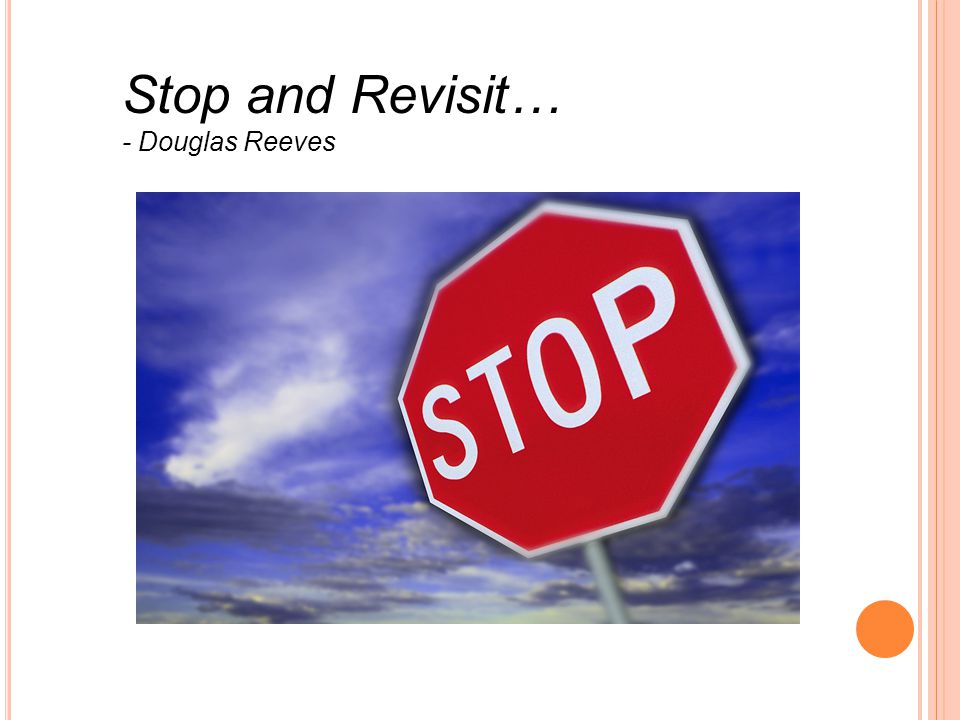 Stop and Revisit… - Douglas Reeves
