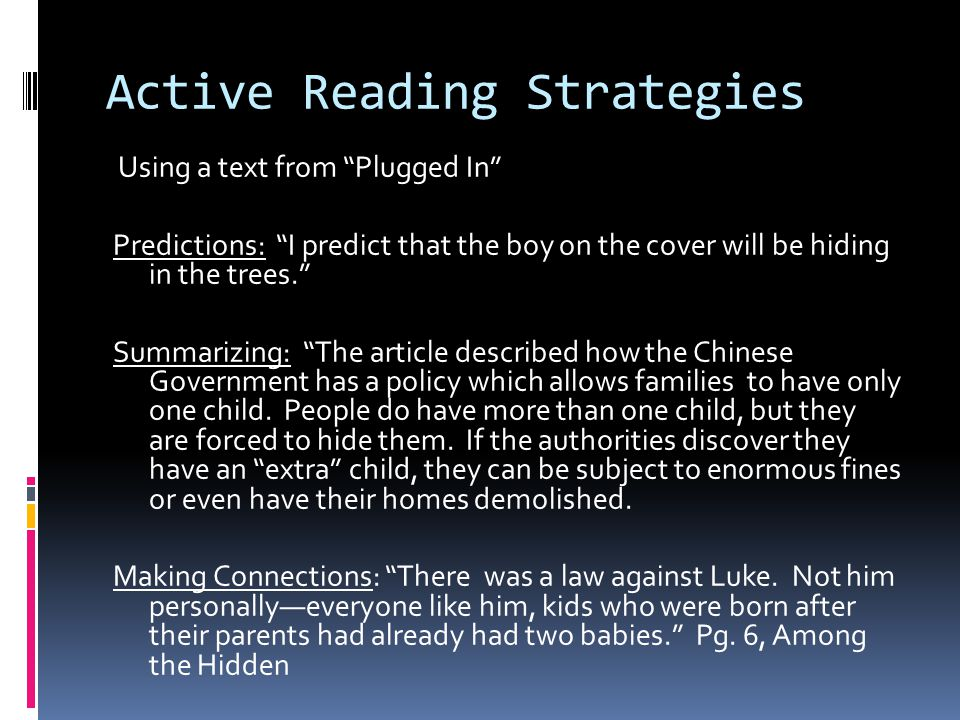 Active Reading Strategies Using a text from Plugged In Predictions: I predict that the boy on the cover will be hiding in the trees. Summarizing: The article described how the Chinese Government has a policy which allows families to have only one child.