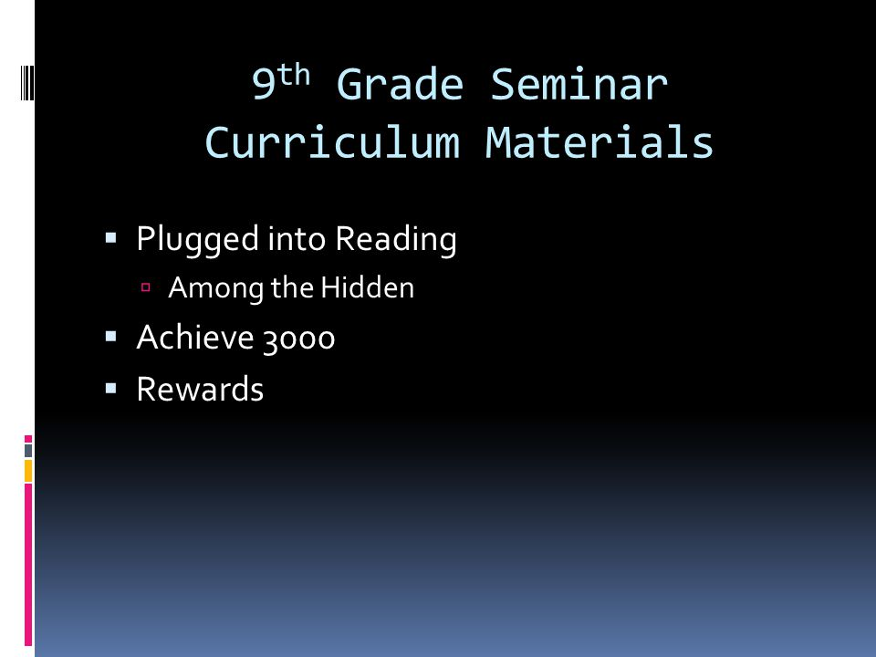 9 th Grade Seminar Curriculum Materials  Plugged into Reading  Among the Hidden  Achieve 3000  Rewards