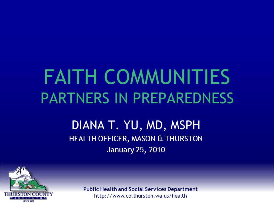 Public Health and Social Services Department http://www.co.thurston.wa.us/health FAITH COMMUNITIES PARTNERS IN PREPAREDNESS DIANA T.