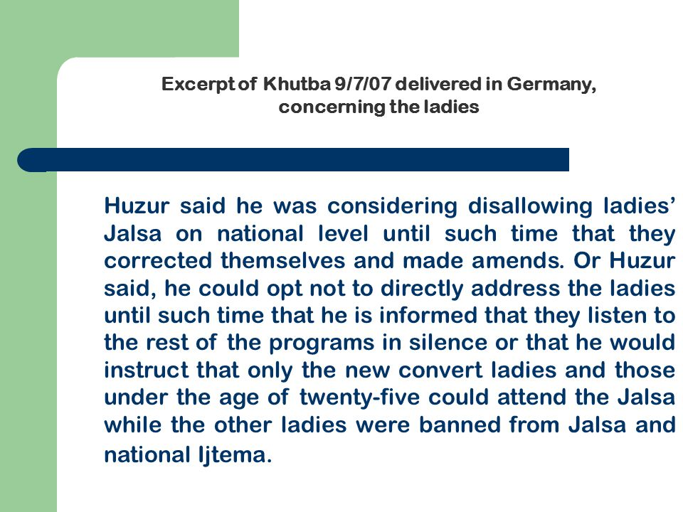Huzur said he was considering disallowing ladies' Jalsa on national level until such time that they corrected themselves and made amends.