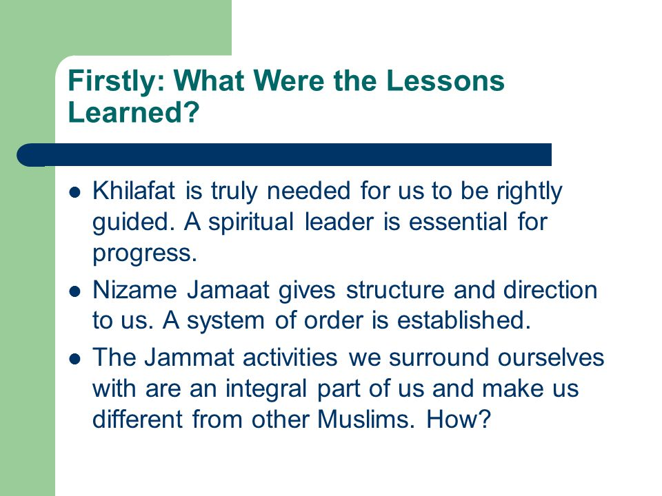 Firstly: What Were the Lessons Learned. Khilafat is truly needed for us to be rightly guided.