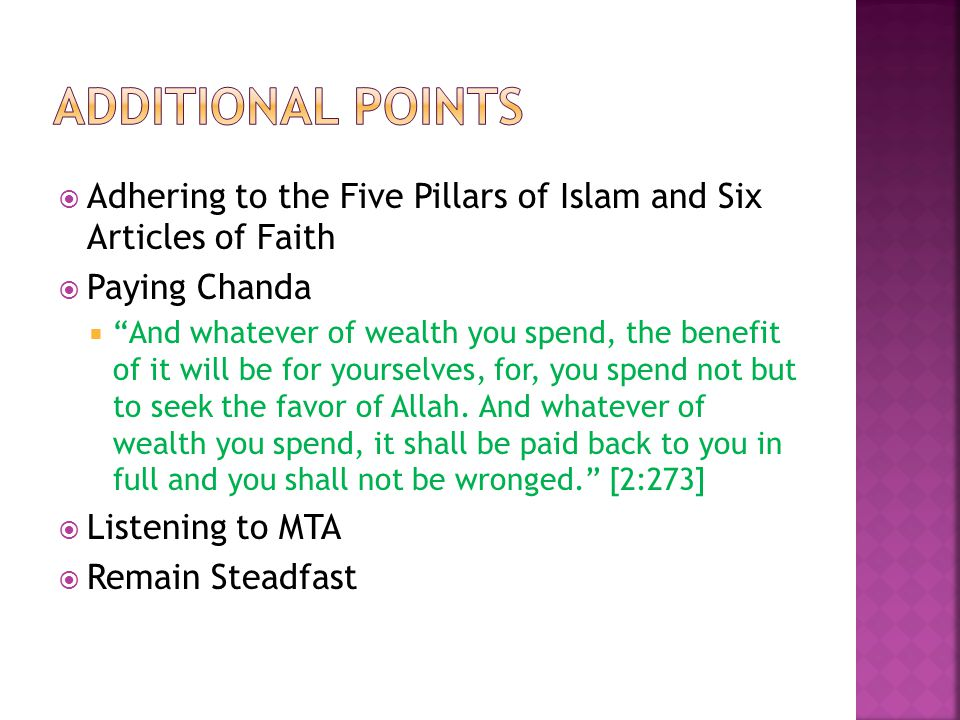  Adhering to the Five Pillars of Islam and Six Articles of Faith  Paying Chanda  And whatever of wealth you spend, the benefit of it will be for yourselves, for, you spend not but to seek the favor of Allah.