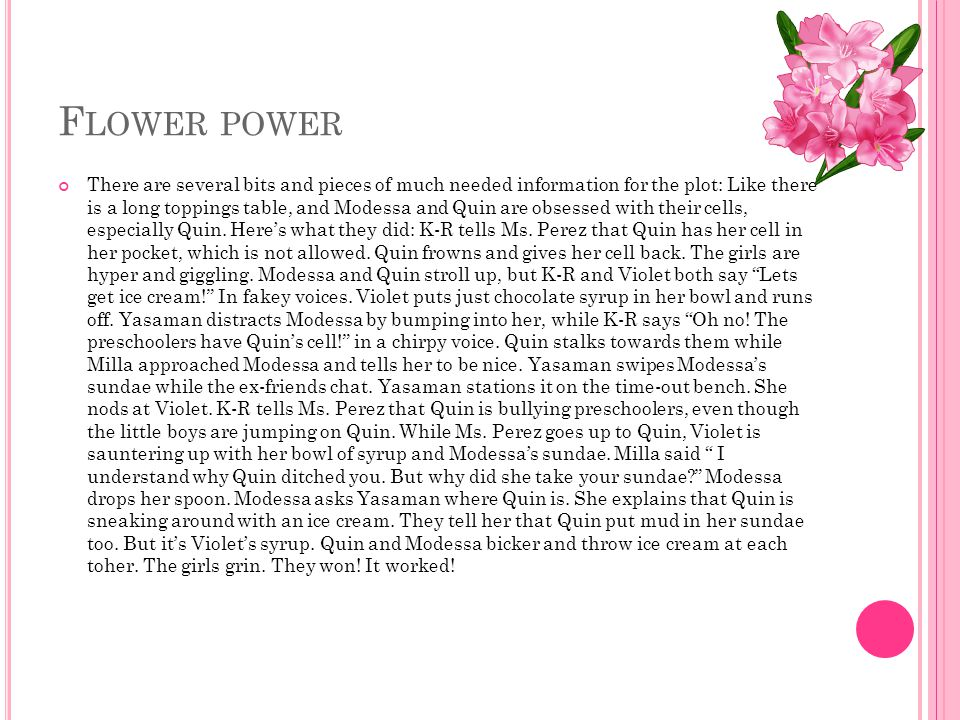 F LOWER POWER There are several bits and pieces of much needed information for the plot: Like there is a long toppings table, and Modessa and Quin are