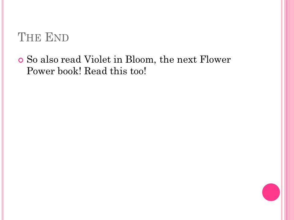 T HE E ND So also read Violet in Bloom, the next Flower Power book! Read this too!