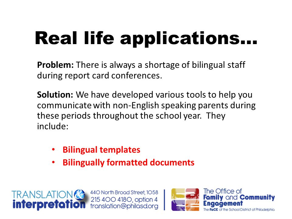 Real life applications… Problem: There is always a shortage of bilingual staff during report card conferences. Solution: We have developed various too