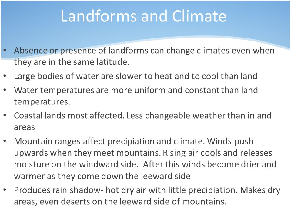 Landforms and Climate Absence or presence of landforms can change climates even when they are in the same latitude.