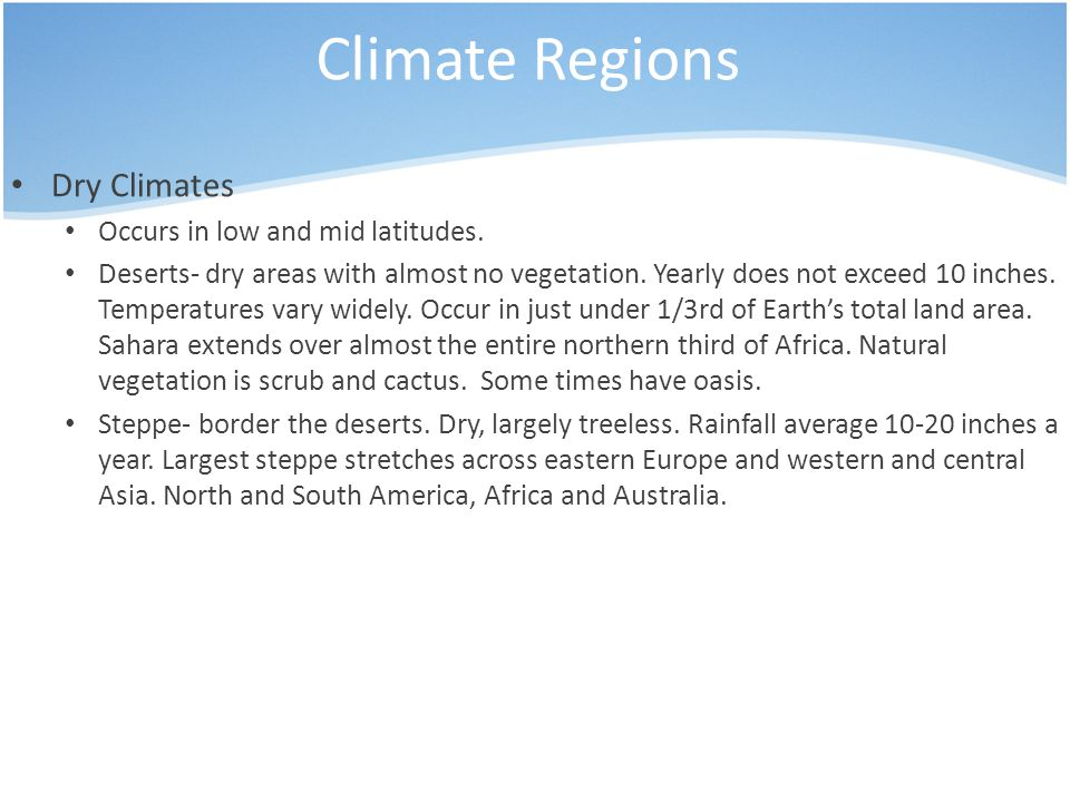 Climate Regions Dry Climates Occurs in low and mid latitudes.