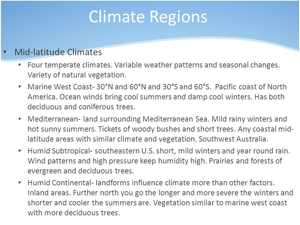 Climate Regions Mid-latitude Climates Four temperate climates. Variable weather patterns and seasonal changes. Variety of natural vegetation. Marine W
