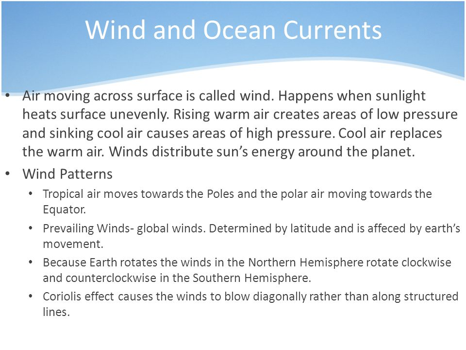 Wind and Ocean Currents Air moving across surface is called wind.