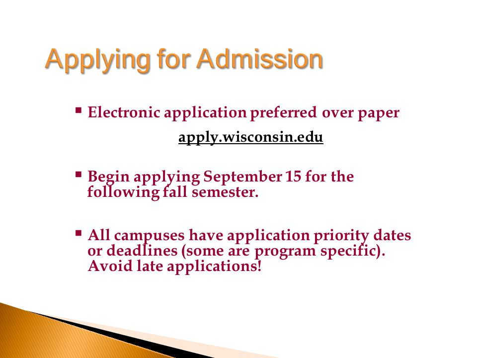  Electronic application preferred over paper apply.wisconsin.edu  Begin applying September 15 for the following fall semester.