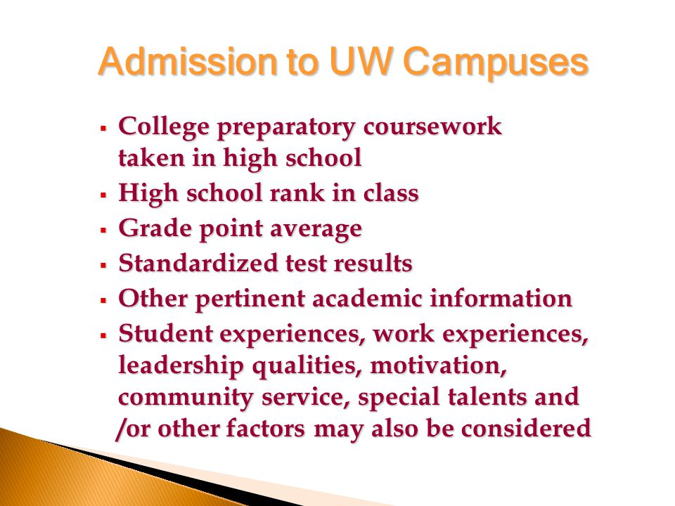  College preparatory coursework taken in high school  High school rank in class  Grade point average  Standardized test results  Other pertinent