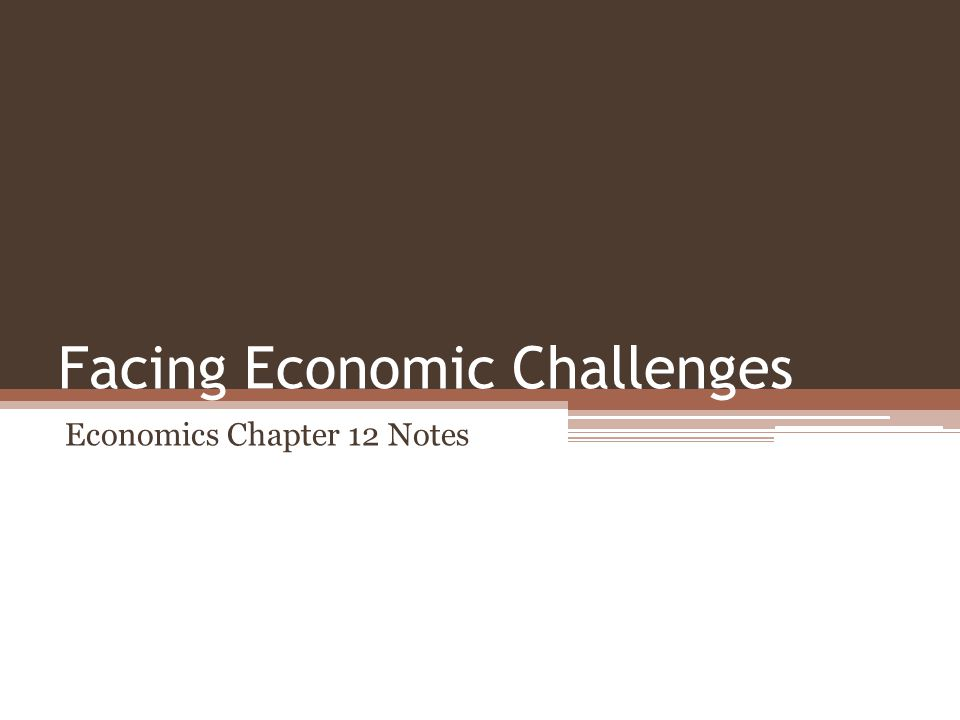 Facing Economic Challenges Economics Chapter 12 Notes