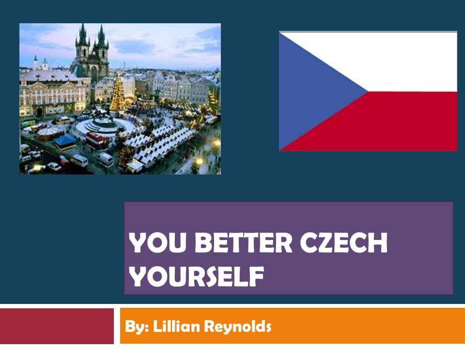 YOU BETTER CZECH YOURSELF By: Lillian Reynolds