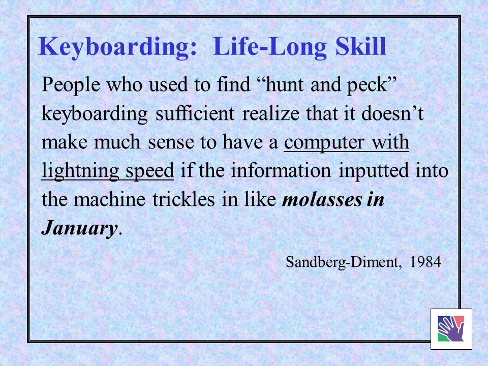 Keyboarding: Life-Long Skill 96% What percentage of jobs require effective keyboarding skills