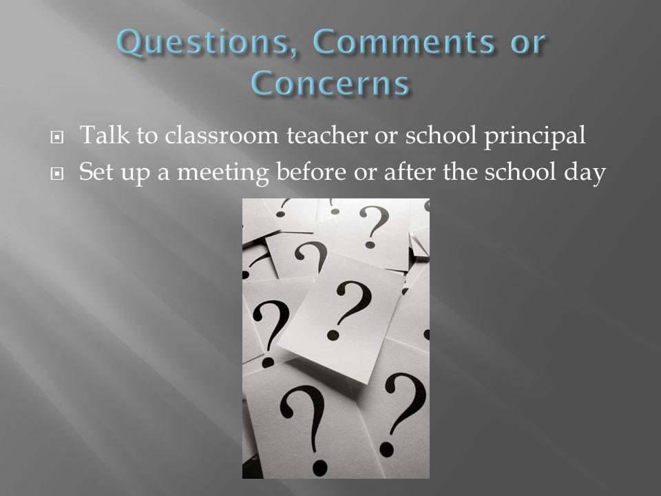  Talk to classroom teacher or school principal  Set up a meeting before or after the school day
