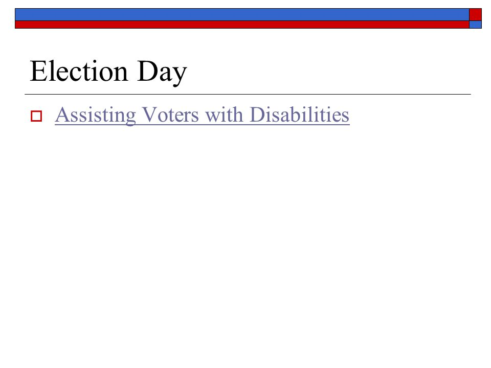  Assisting Voters with Disabilities Assisting Voters with Disabilities